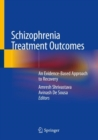 Schizophrenia Treatment Outcomes : An Evidence-Based Approach to Recovery - eBook
