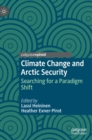 Climate Change and Arctic Security : Searching for a Paradigm Shift - Book