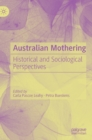 Australian Mothering : Historical and Sociological Perspectives - Book