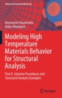 Modeling High Temperature Materials Behavior for Structural Analysis : Part II. Solution Procedures and Structural Analysis Examples - Book