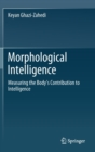 Morphological Intelligence : Measuring the Body's Contribution to Intelligence - Book