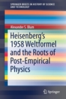 Heisenberg's 1958 Weltformel and the Roots of Post-Empirical Physics - Book