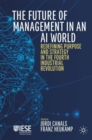 The Future of Management in an AI World : Redefining Purpose and Strategy in the Fourth Industrial Revolution - Book
