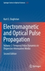 Electromagnetic and Optical Pulse Propagation : Volume 2: Temporal Pulse Dynamics in Dispersive Attenuative Media - Book