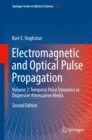 Electromagnetic and Optical Pulse Propagation : Volume 2: Temporal Pulse Dynamics in Dispersive Attenuative Media - eBook