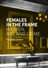 Females in the Frame : Women, Art, and Crime - eBook