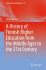 A History of Finnish Higher Education from the Middle Ages to the 21st Century - Book