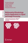 Mathematical Morphology and Its Applications to Signal and Image Processing : 14th International Symposium, ISMM 2019, Saarbrucken, Germany, July 8-10, 2019, Proceedings - Book