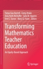 Transforming Mathematics Teacher Education : An Equity-Based Approach - Book