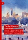 The Art Museum Redefined : Power, Opportunity, and Community Engagement - eBook