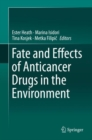 Fate and Effects of Anticancer Drugs in the Environment - Book