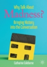 Why Talk About Madness? : Bringing History into the Conversation - Book
