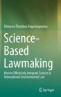 Science-based Lawmaking : How to Effectively Integrate Science in International Environmental Law - Book