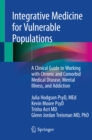 Integrative Medicine for Vulnerable Populations : A Clinical Guide to Working with Chronic and Comorbid Medical Disease, Mental Illness, and Addiction - eBook