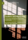 Quakers and Mysticism : Comparative and Syncretic Approaches to Spirituality - Book