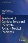 Handbook of Cognitive Behavioral Therapy for Pediatric Medical Conditions - Book