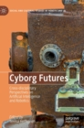 Cyborg Futures : Cross-disciplinary Perspectives on Artificial Intelligence and Robotics - Book