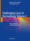 Challenging Cases in Dermatology Volume 2 : Advanced Diagnoses and Management Tactics - Book