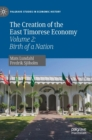 The Creation of the East Timorese Economy : Volume 2: Birth of a Nation - Book