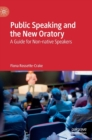 Public Speaking and the New Oratory : A Guide for Non-native Speakers - Book