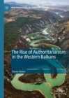 The Rise of Authoritarianism in the Western Balkans - Book