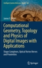 Computational Geometry, Topology and Physics of Digital Images with Applications : Shape Complexes, Optical Vortex Nerves and Proximities - Book