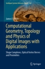 Computational Geometry, Topology and Physics of Digital Images with Applications : Shape Complexes, Optical Vortex Nerves and Proximities - eBook