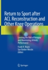 Return to Sport after ACL Reconstruction and Other Knee Operations : Limiting the Risk of Reinjury and Maximizing Athletic Performance - Book