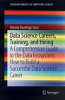 Data Science Careers, Training, and Hiring : A Comprehensive Guide to the Data Ecosystem: How to Build a Successful Data Science Career - Book