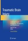 Traumatic Brain Injury : A Clinician's Guide to Diagnosis, Management, and Rehabilitation - Book