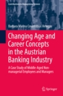 Changing Age and Career Concepts in the Austrian Banking Industry : A Case Study of Middle-Aged Non-managerial Employees and Managers - eBook