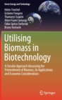 Utilising Biomass in Biotechnology : A Circular Approach discussing the Pre treatment of Biomass, its Applications and Economic Considerations - Book