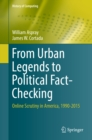 From Urban Legends to Political Fact-Checking : Online Scrutiny in America, 1990-2015 - eBook