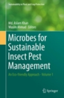 Microbes for Sustainable Insect Pest Management : An Eco-friendly Approach - Volume 1 - Book