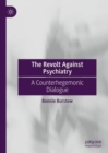 The Revolt Against Psychiatry : A Counterhegemonic Dialogue - Book