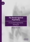 The Revolt Against Psychiatry : A Counterhegemonic Dialogue - eBook
