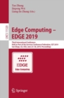 Edge Computing - EDGE 2019 : Third International Conference, Held as Part of the Services Conference Federation, SCF 2019, San Diego, CA, USA, June 25-30, 2019, Proceedings - Book
