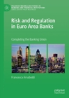 Risk and Regulation in Euro Area Banks : Completing the Banking Union - eBook