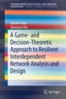 A Game- and Decision-Theoretic Approach to Resilient Interdependent Network Analysis and Design - Book