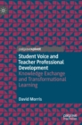 Student Voice and Teacher Professional Development : Knowledge Exchange and Transformational Learning - Book
