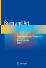 Brain and Art : From Aesthetics to Therapeutics - Book