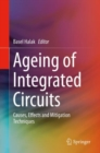 Ageing of Integrated Circuits : Causes, Effects and Mitigation Techniques - Book