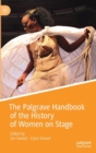 The Palgrave Handbook of the History of Women on Stage - Book