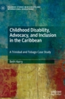 Childhood Disability, Advocacy, and Inclusion in the Caribbean : A Trinidad and Tobago Case Study - Book