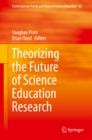 Theorizing the Future of Science Education Research - eBook