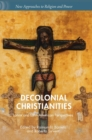 Decolonial Christianities : Latinx and Latin American Perspectives - Book