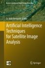 Artificial Intelligence Techniques for Satellite Image Analysis - Book