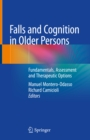 Falls and Cognition in Older Persons : Fundamentals, Assessment and Therapeutic Options - eBook