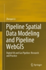 Pipeline Spatial Data Modeling and Pipeline WebGIS : Digital Oil and Gas Pipeline: Research and Practice - Book