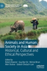 Animals and Human Society in Asia : Historical, Cultural and Ethical Perspectives - Book